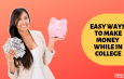 10 Best & Easy Ways to Make Money as College Student