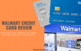 Walmart Credit Card Review – Reasons to Avoid or Get One